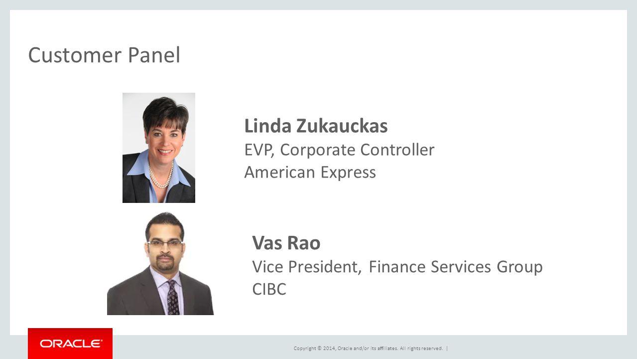 Customer Panel Linda Zukauckas EVP, Corporate Controller American Express Vas Rao Vice President, Finance Services Group CIBC