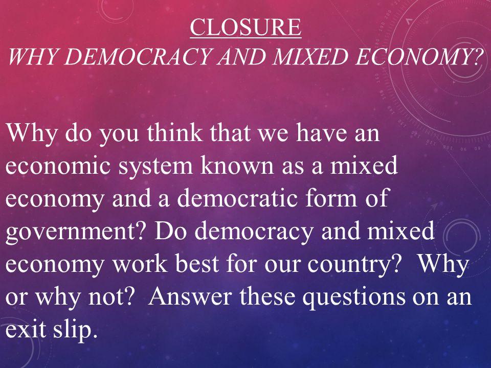 CLOSURE WHY DEMOCRACY AND MIXED ECONOMY.