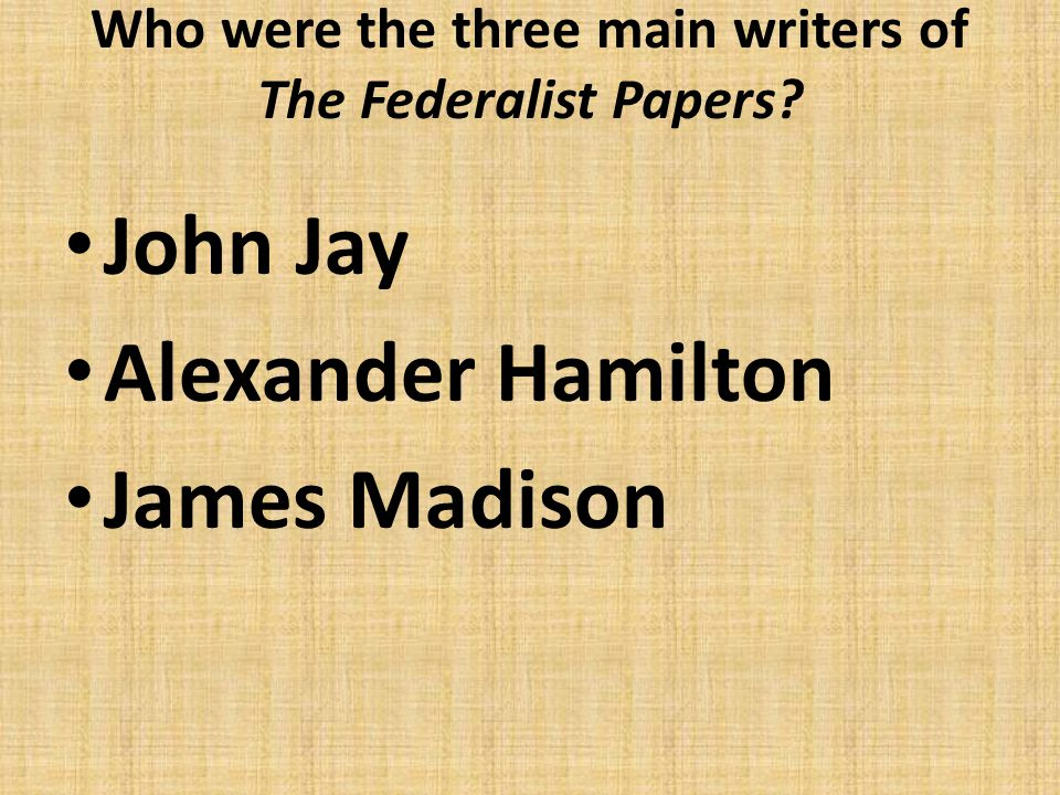 The three writers of the federalist papers were