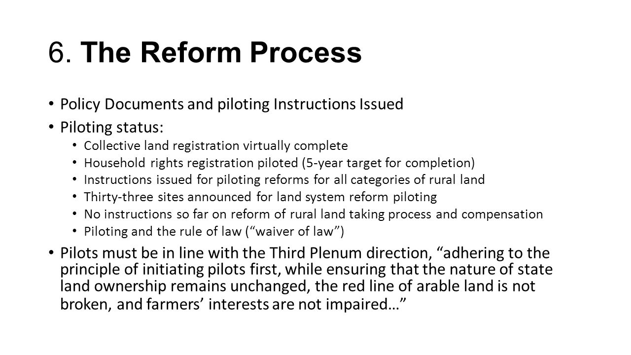 6. The Reform Process Policy Documents and piloting Instructions Issued Piloting status: Collective land registration virtually complete Household rig
