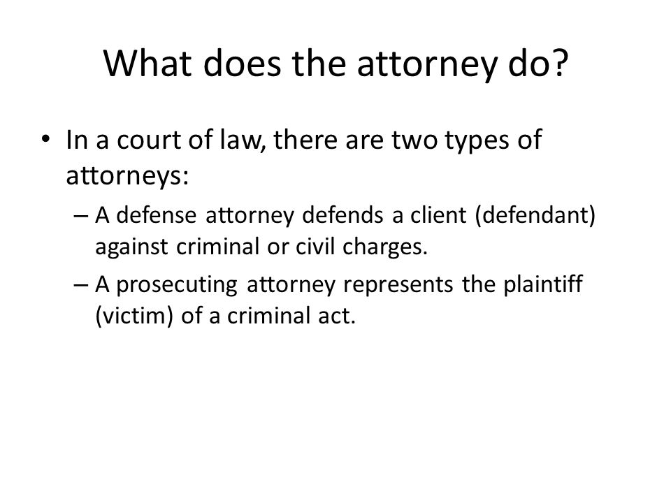 What does the attorney do.