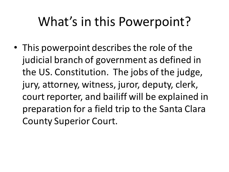 What's in this Powerpoint? This powerpoint describes the role of the judicial branch of government as defined in the US. Constitution. The jobs of the