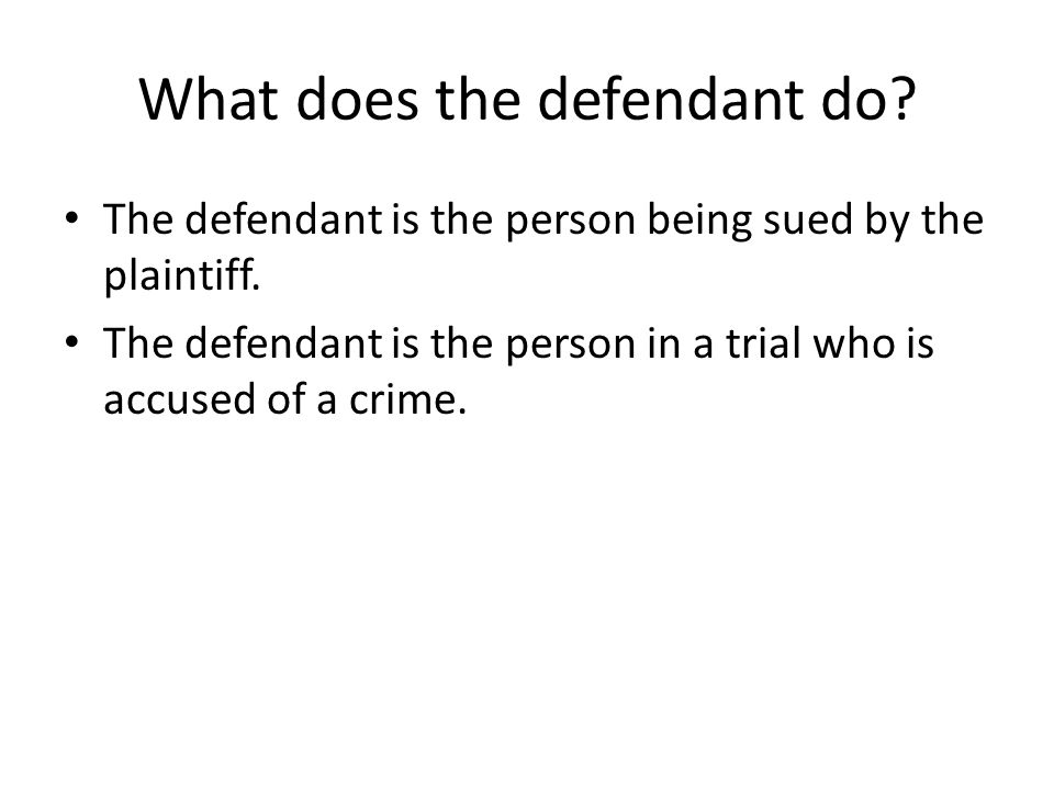 What does the defendant do. The defendant is the person being sued by the plaintiff.