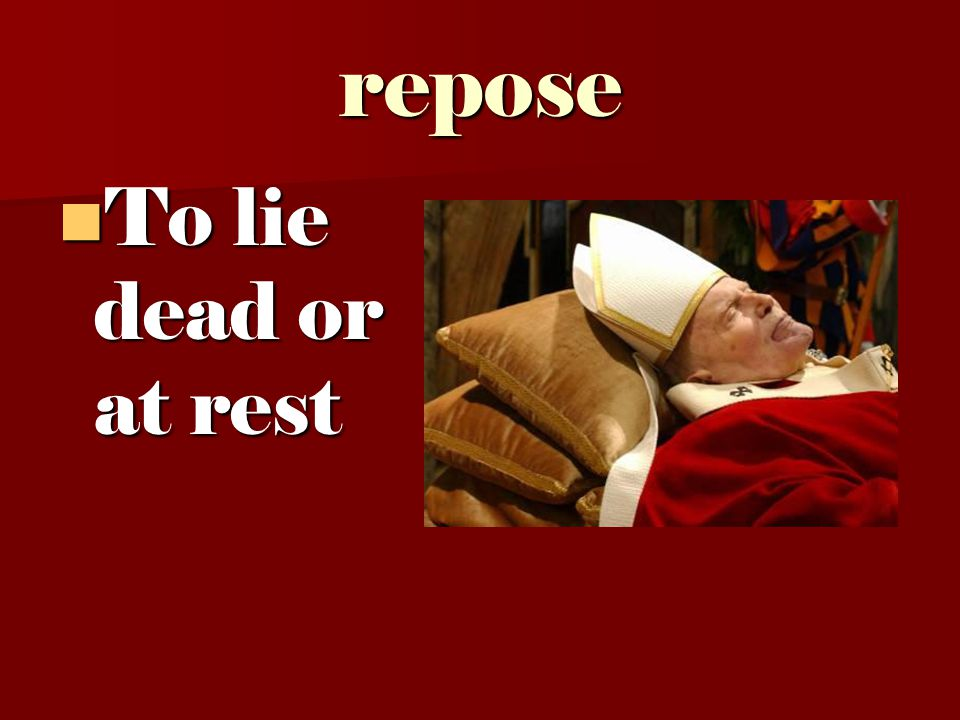 repose To lie dead or at rest To lie dead or at rest
