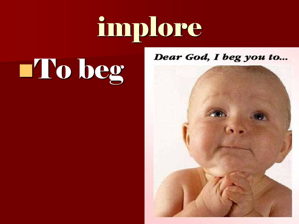 implore To beg To beg