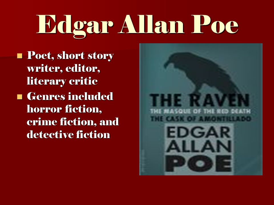 Edgar Allan Poe Poet, short story writer, editor, literary critic Poet, short story writer, editor, literary critic Genres included horror fiction, cr