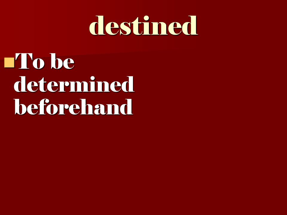 destined To be determined beforehand To be determined beforehand