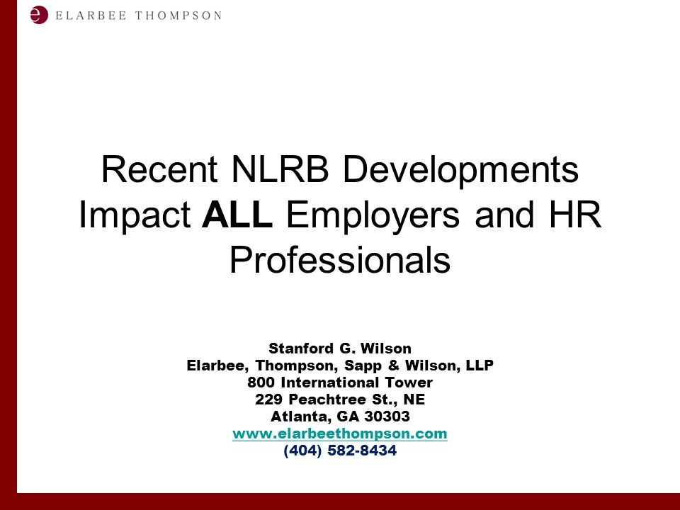 Labor and Employment Solutions for Management Recent NLRB Developments Impact ALL Employers and HR Professionals Stanford G.