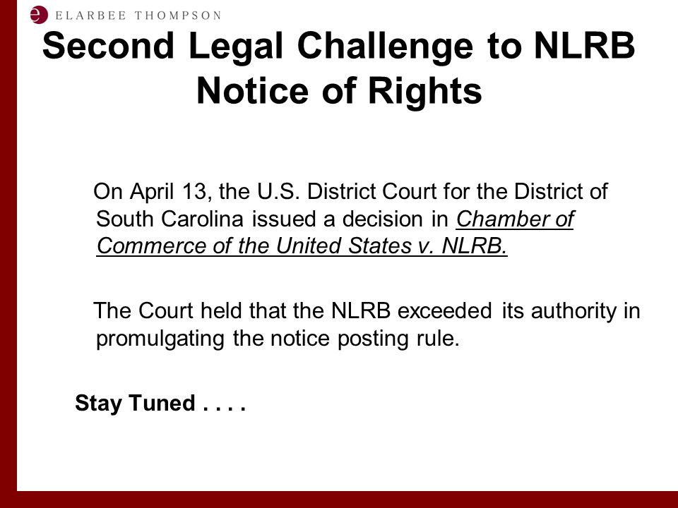 Labor and Employment Solutions for Management Second Legal Challenge to NLRB Notice of Rights On April 13, the U.S.