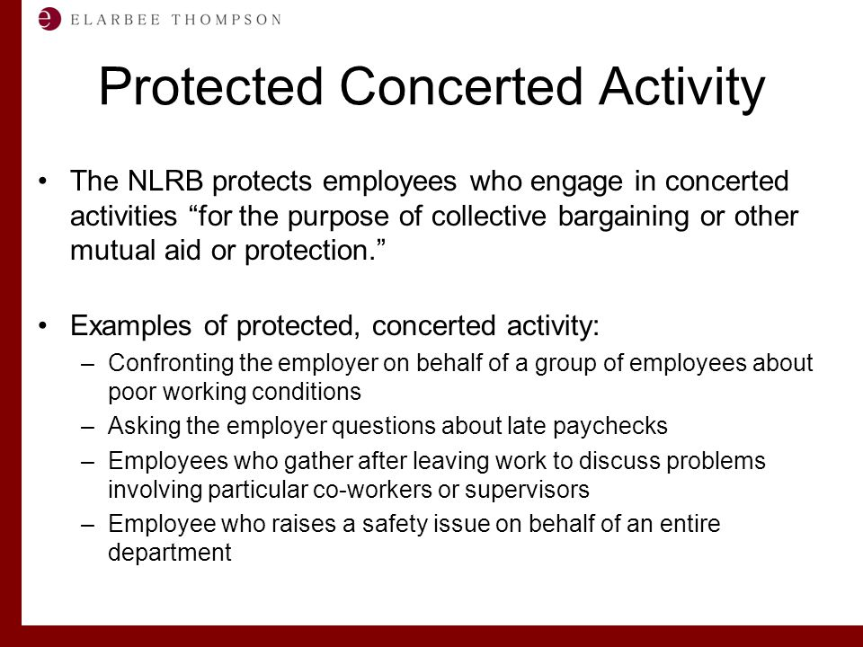 """Labor and Employment Solutions for Management Protected Concerted Activity The NLRB protects employees who engage in concerted activities """"for the pur"""