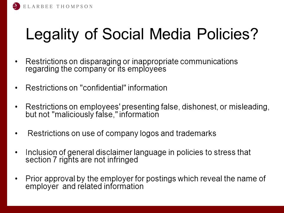 Labor and Employment Solutions for Management Legality of Social Media Policies? Restrictions on disparaging or inappropriate communications regarding