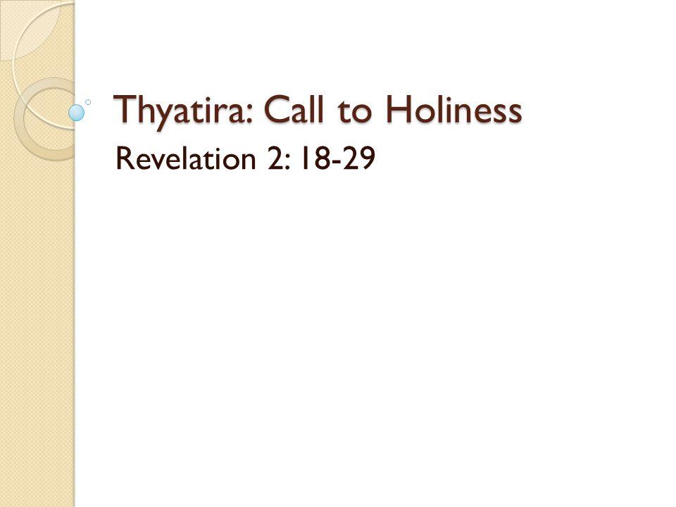 Thyatira: Call to Holiness Revelation 2: 18-29