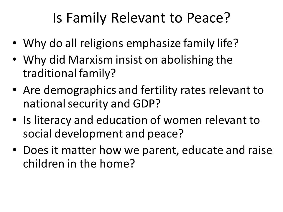 Is Family Relevant to Peace. Why do all religions emphasize family life.