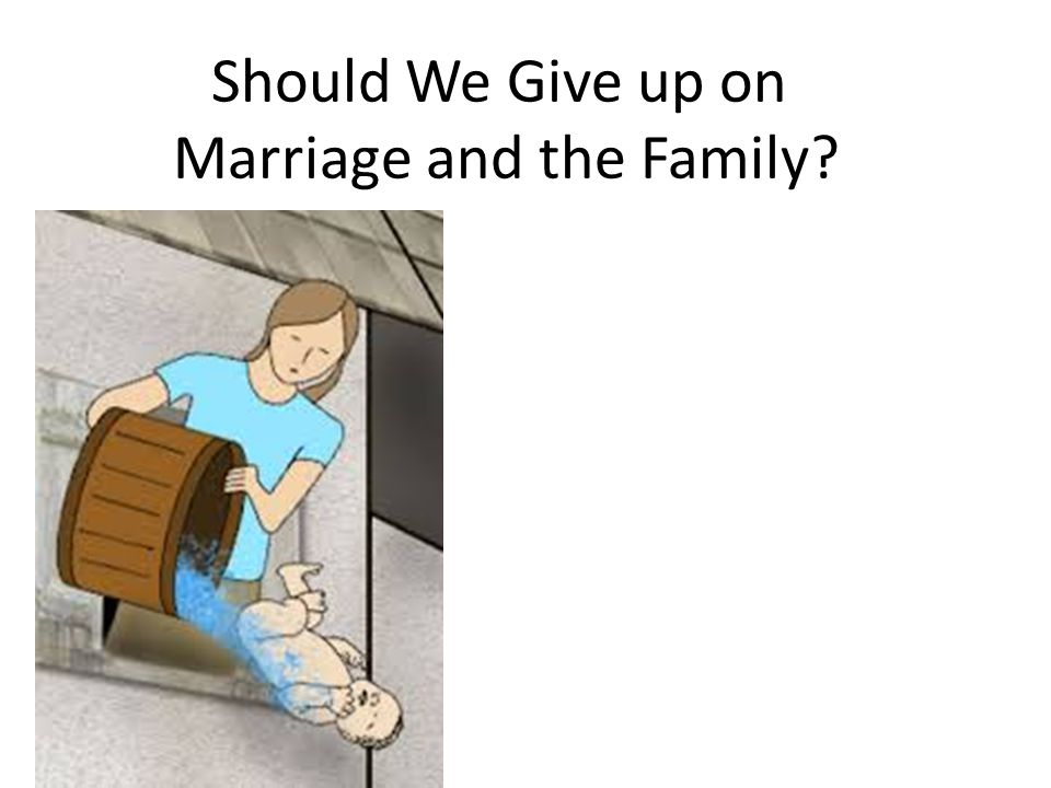 Should We Give up on Marriage and the Family