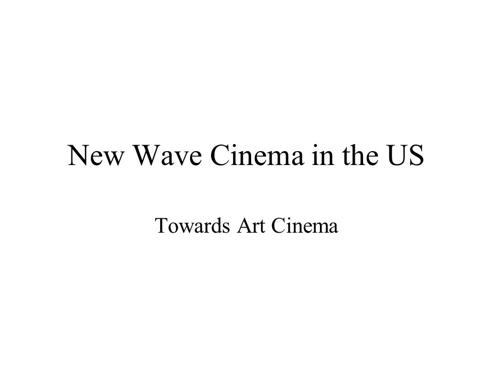 New Wave Cinema in the US Towards Art Cinema
