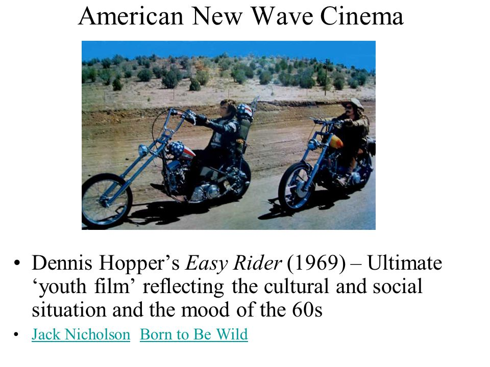 American New Wave Cinema Dennis Hopper's Easy Rider (1969) – Ultimate 'youth film' reflecting the cultural and social situation and the mood of the 60s Jack Nicholson Born to Be WildJack NicholsonBorn to Be Wild
