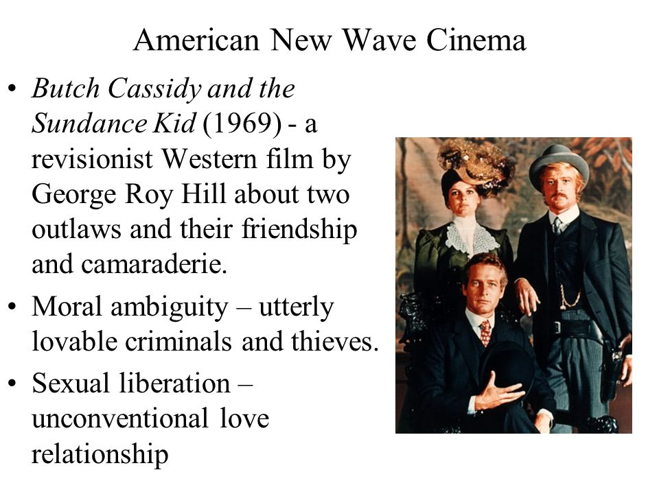 American New Wave Cinema Butch Cassidy and the Sundance Kid (1969) - a revisionist Western film by George Roy Hill about two outlaws and their friendship and camaraderie.