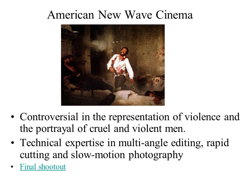 American New Wave Cinema Controversial in the representation of violence and the portrayal of cruel and violent men.