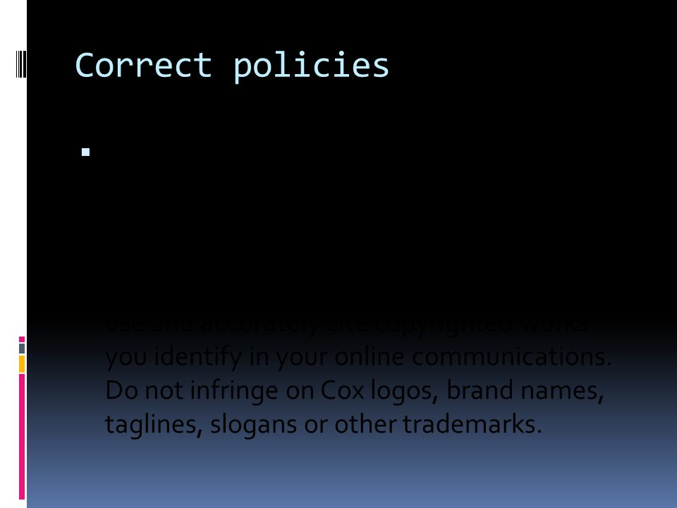 Correct policies  DO respect the laws regarding copyrights, trademarks, rights of publicity and other third-party rights.