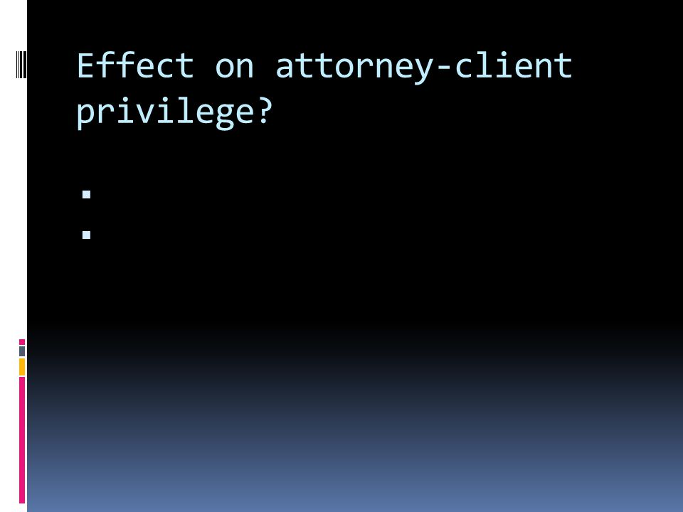 Effect on attorney-client privilege.
