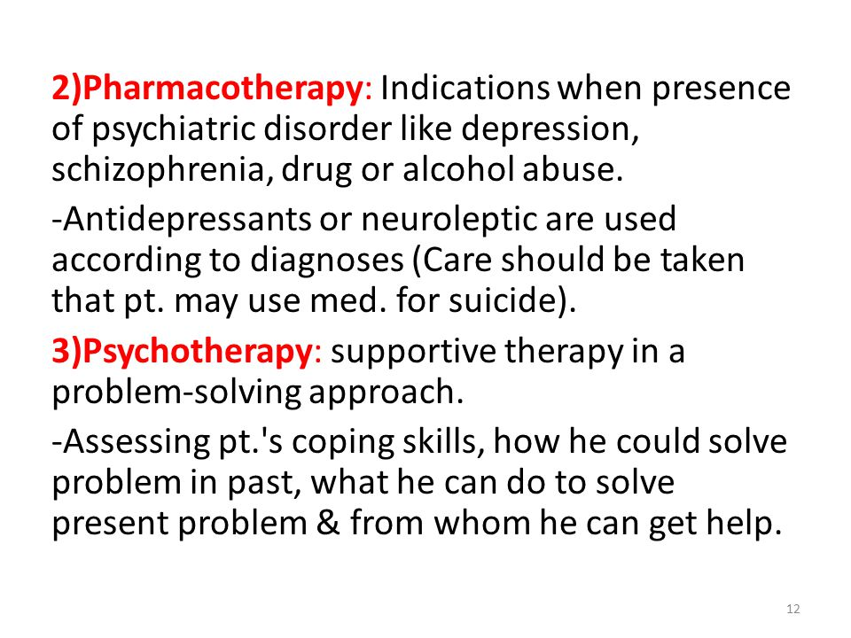 2)Pharmacotherapy: Indications when presence of psychiatric disorder like depression, schizophrenia, drug or alcohol abuse.