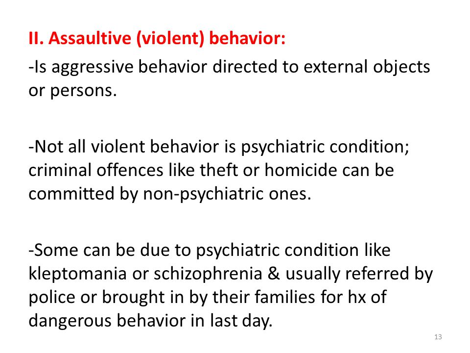 II. Assaultive (violent) behavior: -Is aggressive behavior directed to external objects or persons.