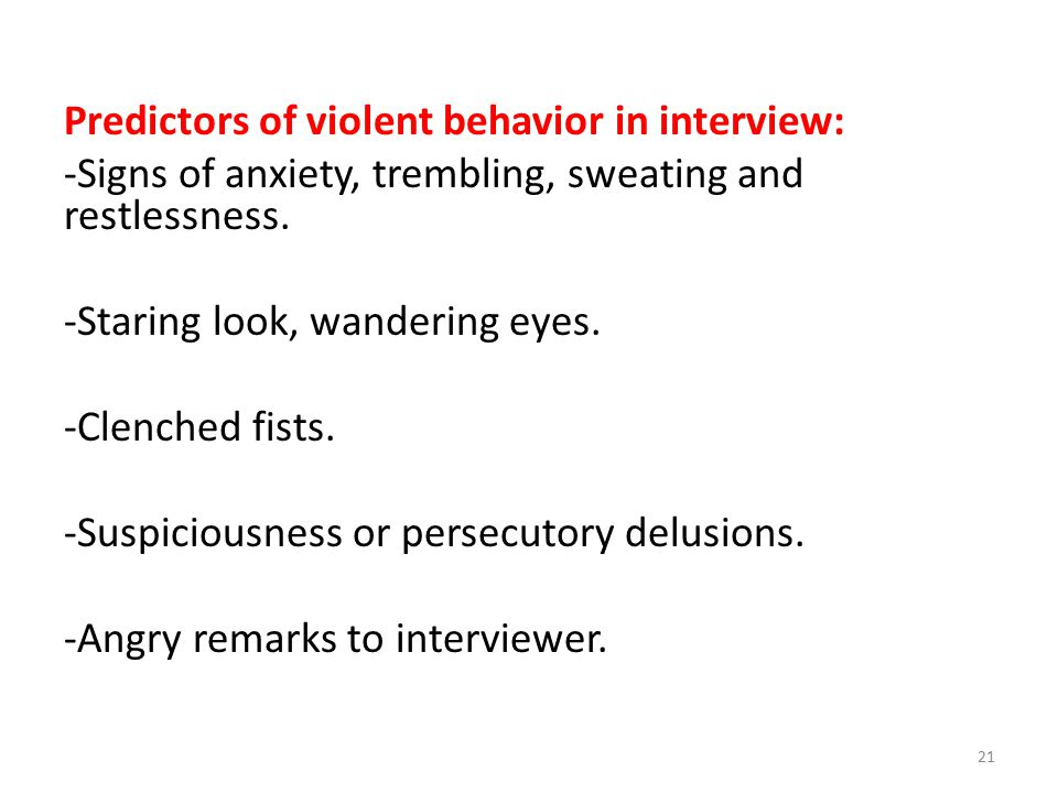 Predictors of violent behavior in interview: -Signs of anxiety, trembling, sweating and restlessness.