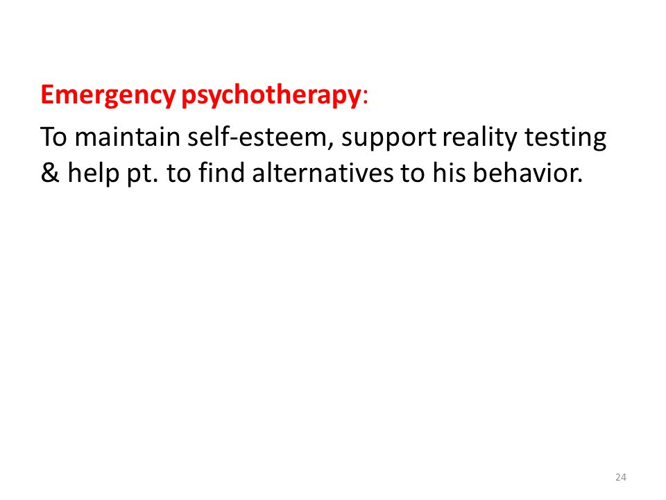 Emergency psychotherapy: To maintain self-esteem, support reality testing & help pt.
