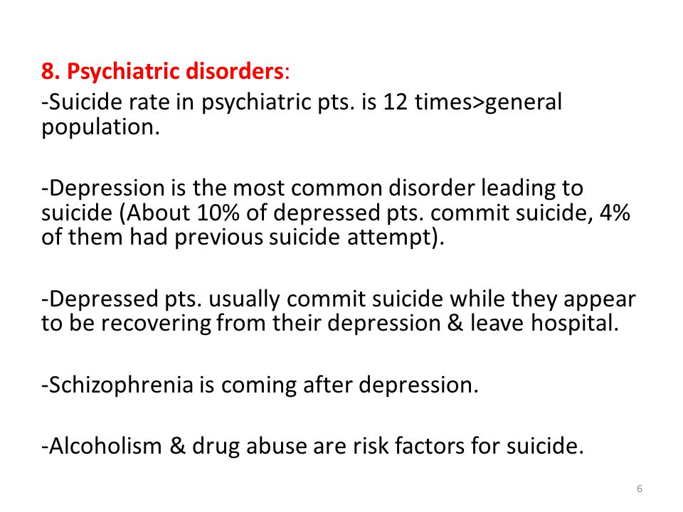 8. Psychiatric disorders: -Suicide rate in psychiatric pts.