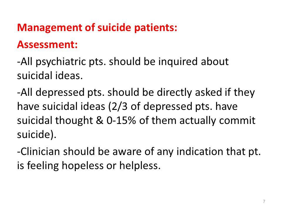 Management of suicide patients: Assessment: -All psychiatric pts.