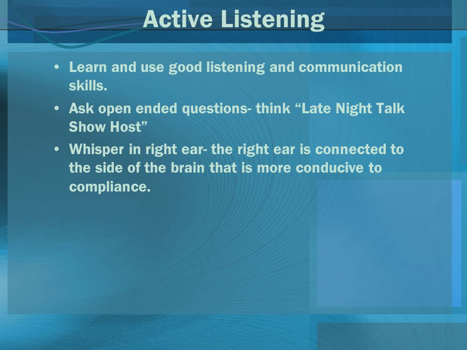 Active Listening Learn and use good listening and communication skills.