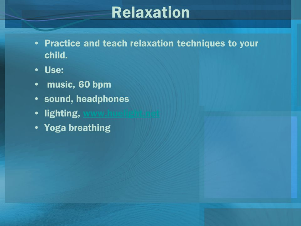 Relaxation Practice and teach relaxation techniques to your child.