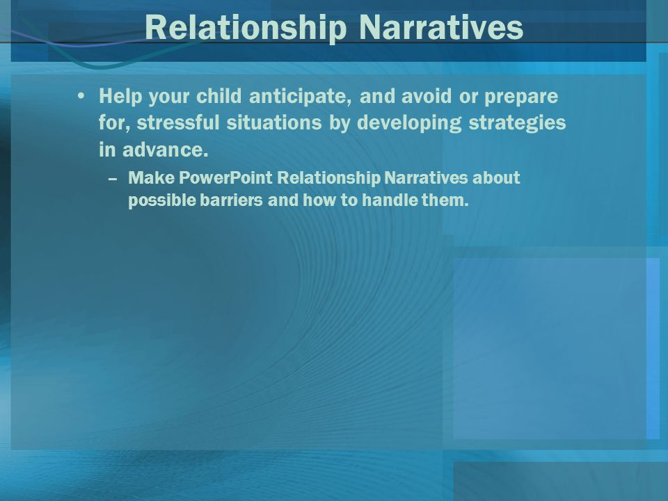 Relationship Narratives Help your child anticipate, and avoid or prepare for, stressful situations by developing strategies in advance.