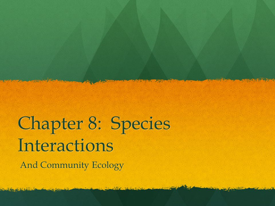 Chapter 8: Species Interactions And Community Ecology And Community Ecology