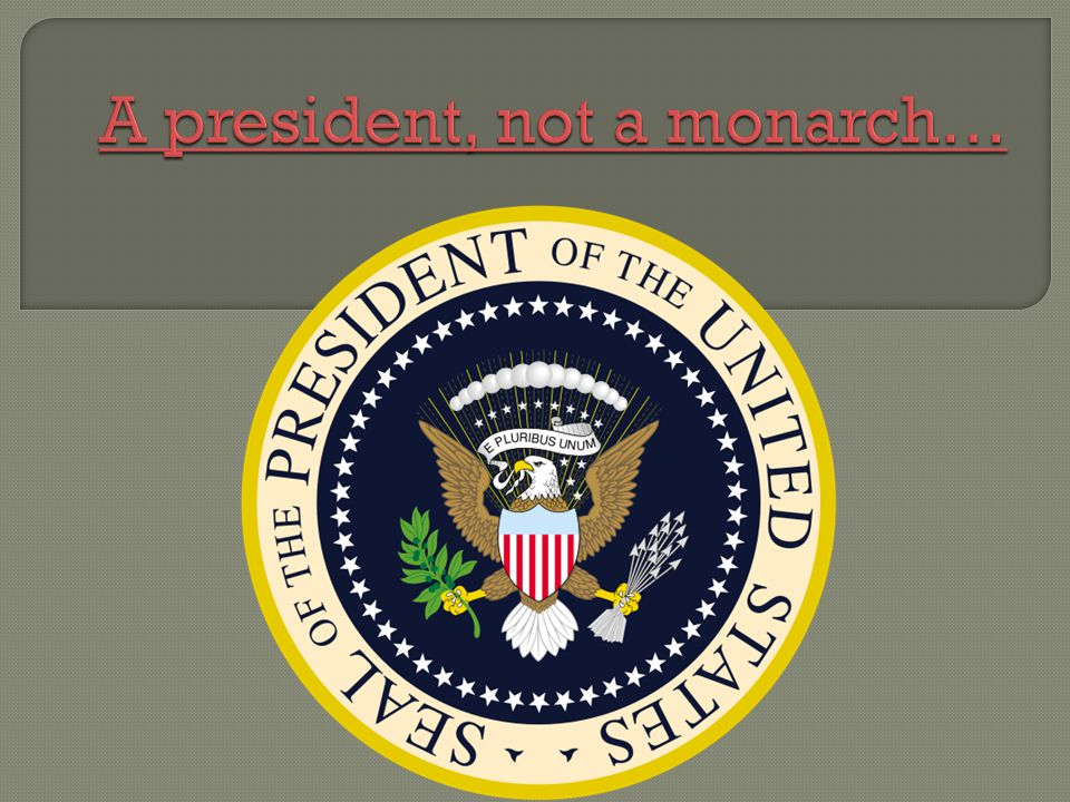 A president, not a monarch… A president, not a monarch…