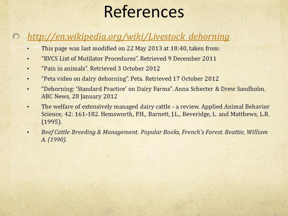 """References http://en.wikipedia.org/wiki/Livestock_dehorning This page was last modified on 22 May 2013 at 18:40, taken from: """"RVCS List of Mutilator P"""