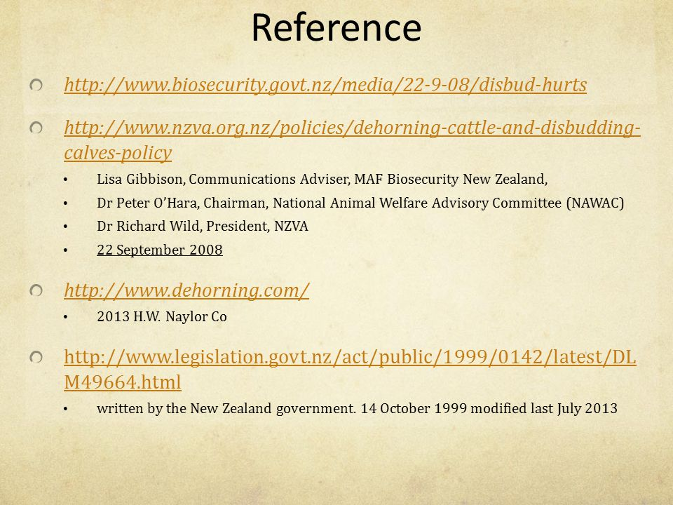 Reference http://www.biosecurity.govt.nz/media/22-9-08/disbud-hurts http://www.nzva.org.nz/policies/dehorning-cattle-and-disbudding- calves-policy Lis