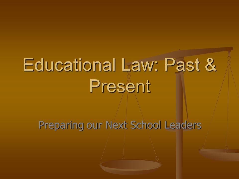 Educational Law: Past & Present Preparing our Next School Leaders
