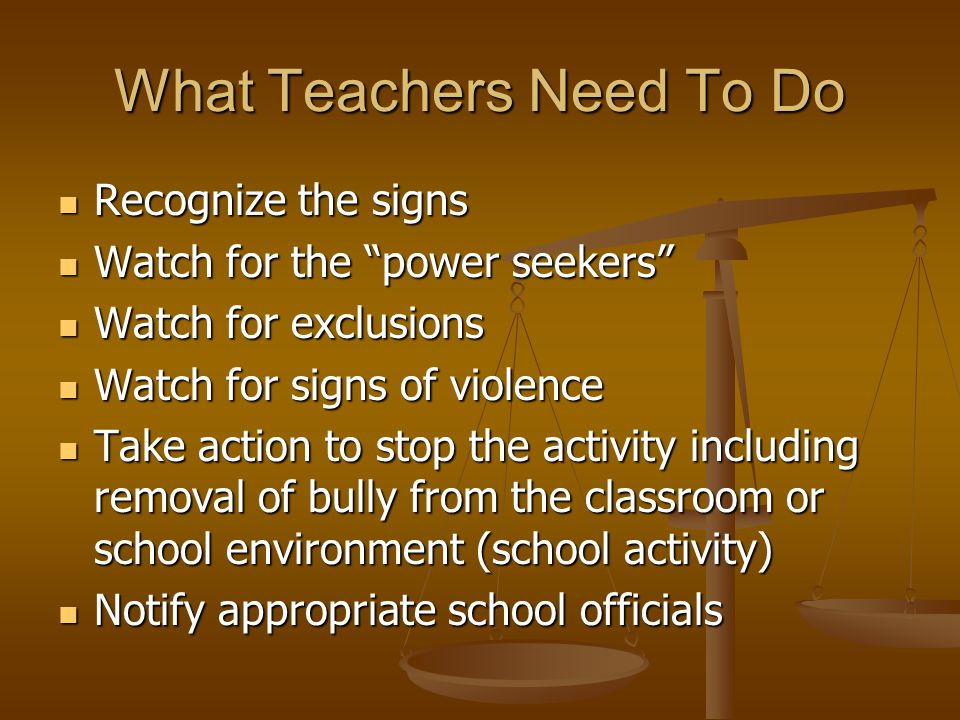 """What Teachers Need To Do Recognize the signs Recognize the signs Watch for the """"power seekers"""" Watch for the """"power seekers"""" Watch for exclusions Watc"""