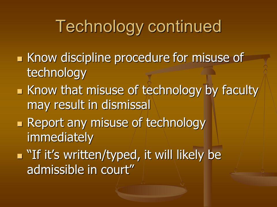Technology continued Know discipline procedure for misuse of technology Know discipline procedure for misuse of technology Know that misuse of technol