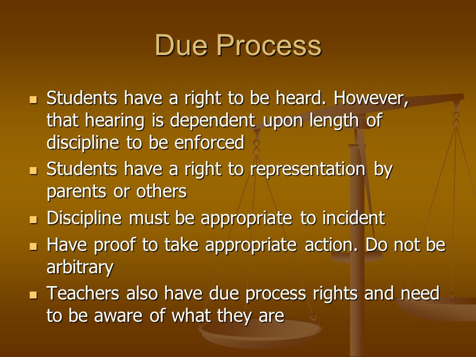 Due Process Students have a right to be heard.