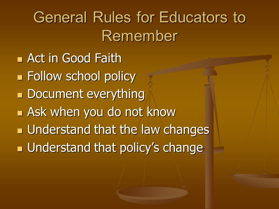 General Rules for Educators to Remember Act in Good Faith Act in Good Faith Follow school policy Follow school policy Document everything Document eve