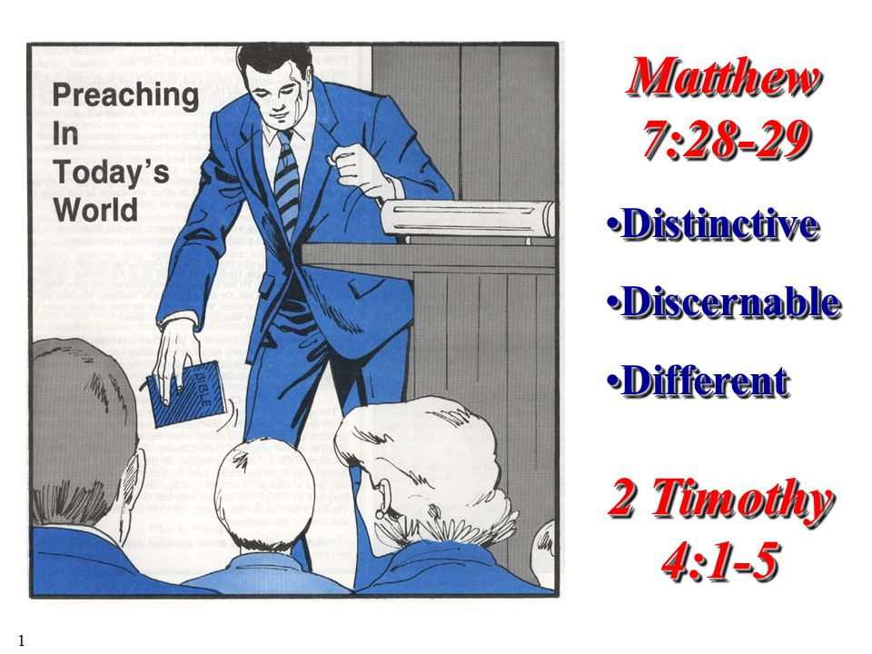 Matthew 7:28-29 DistinctiveDistinctive DiscernableDiscernable DifferentDifferent Matthew 7:28-29 DistinctiveDistinctive DiscernableDiscernable DifferentDifferent 2 Timothy 4:1-5 1