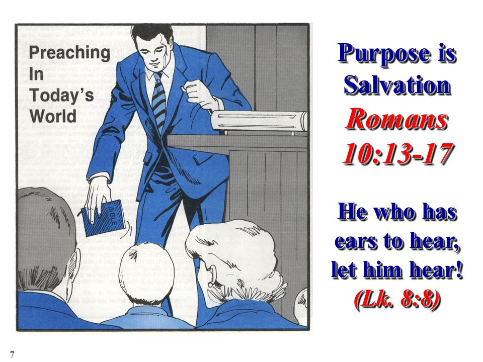 Purpose is Salvation Romans 10:13-17 He who has ears to hear, let him hear! (Lk. 8:8) 7