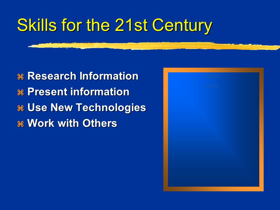 Skills for the 21st Century  Research Information  Present information  Use New Technologies  Work with Others