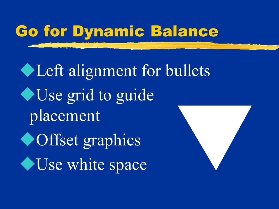 Go for Dynamic Balance uLeft alignment for bullets uUse grid to guide placement uOffset graphics uUse white space