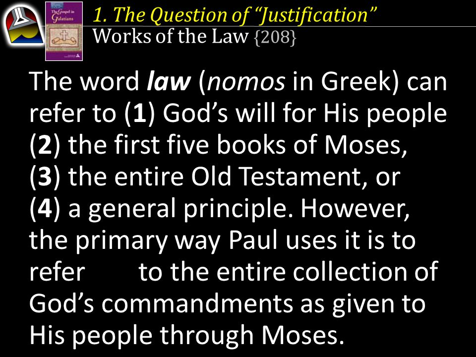 "1. The Question of ""Justification"" Works of the Law {208} However, the primary way Paul uses it is to refer to the entire collection of God's commandm"