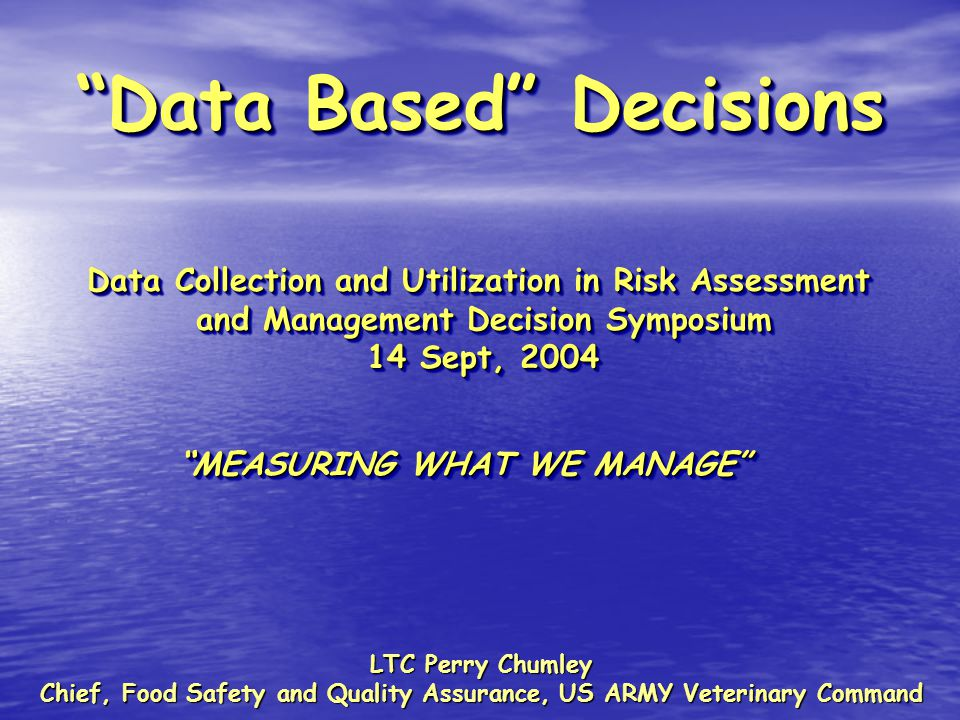 """""""Data Based"""" Decisions Data Collection and Utilization in Risk Assessment and Management Decision Symposium 14 Sept, 2004 Data Collection and Utilizat"""