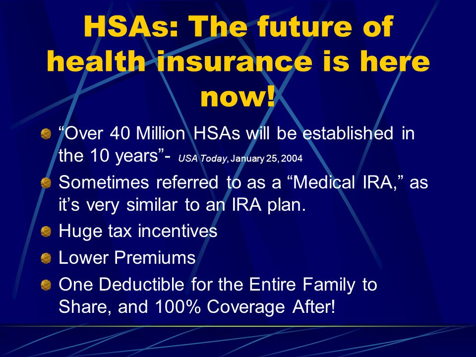 HSAs: The future of health insurance is here now.