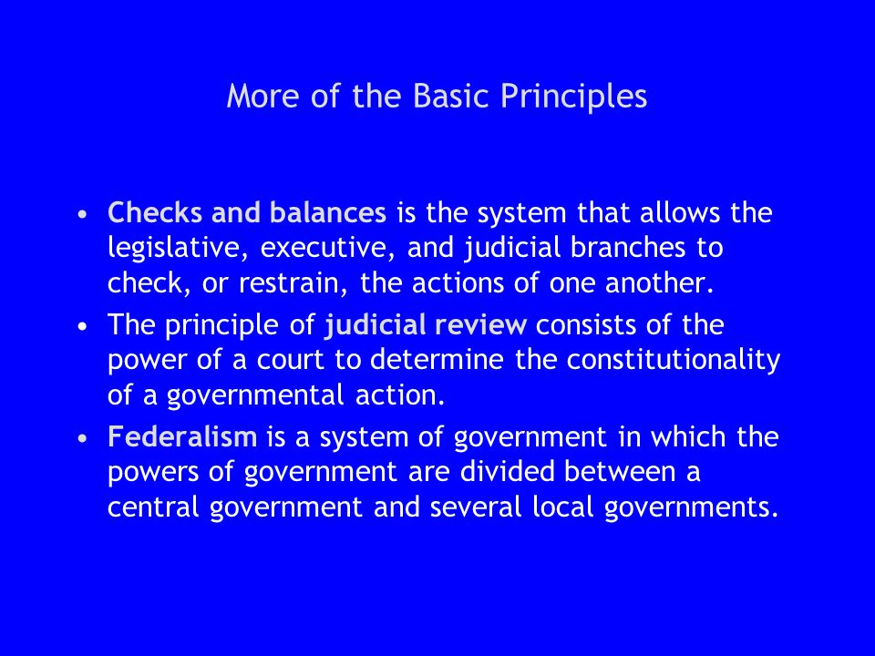 More of the Basic Principles Checks and balances is the system that allows the legislative, executive, and judicial branches to check, or restrain, th
